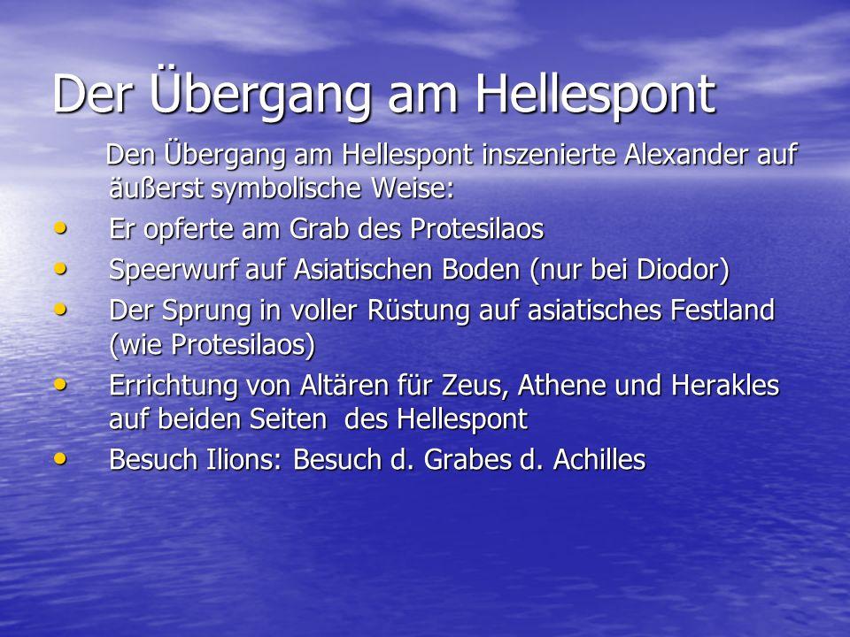 Der Übergang am Hellespont Den Übergang am Hellespont inszenierte Alexander auf äußerst symbolische Weise: Den Übergang am Hellespont inszenierte Alex