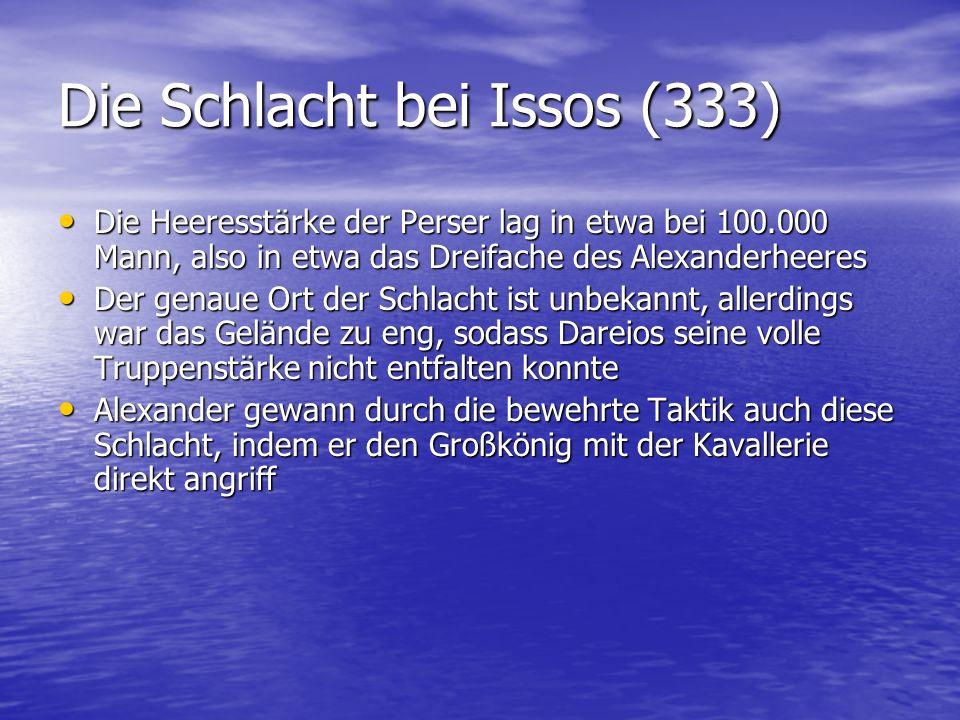 Die Schlacht bei Issos (333) Die Heeresstärke der Perser lag in etwa bei 100.000 Mann, also in etwa das Dreifache des Alexanderheeres Die Heeresstärke