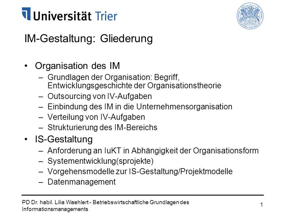 PD Dr. habil. Lilia Waehlert - Betriebswirtschaftliche Grundlagen des Informationsmanagements 1 IM-Gestaltung: Gliederung Organisation des IM –Grundla