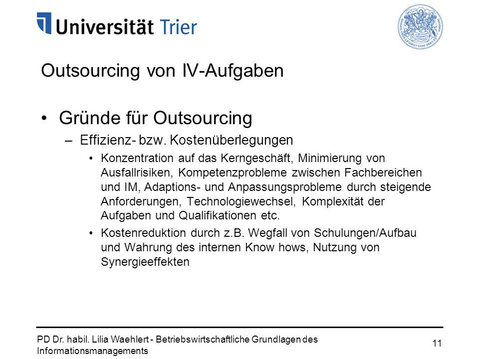 PD Dr. habil. Lilia Waehlert - Betriebswirtschaftliche Grundlagen des Informationsmanagements 11 Outsourcing von IV-Aufgaben Gründe für Outsourcing –E