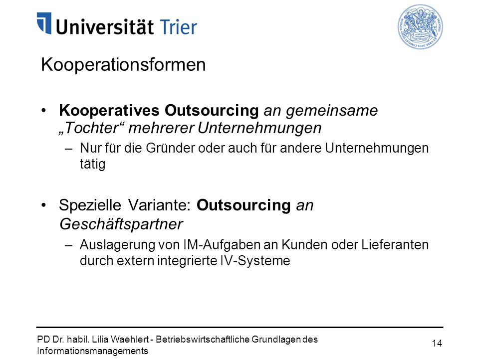 PD Dr. habil. Lilia Waehlert - Betriebswirtschaftliche Grundlagen des Informationsmanagements 14 Kooperationsformen Kooperatives Outsourcing an gemein