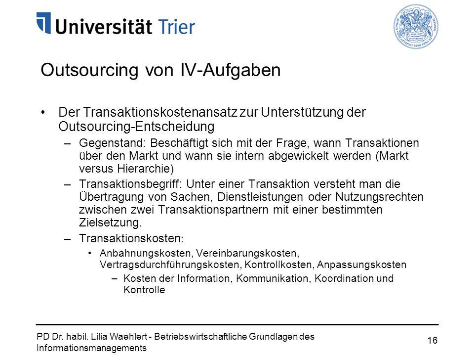PD Dr. habil. Lilia Waehlert - Betriebswirtschaftliche Grundlagen des Informationsmanagements 16 Outsourcing von IV-Aufgaben Der Transaktionskostenans