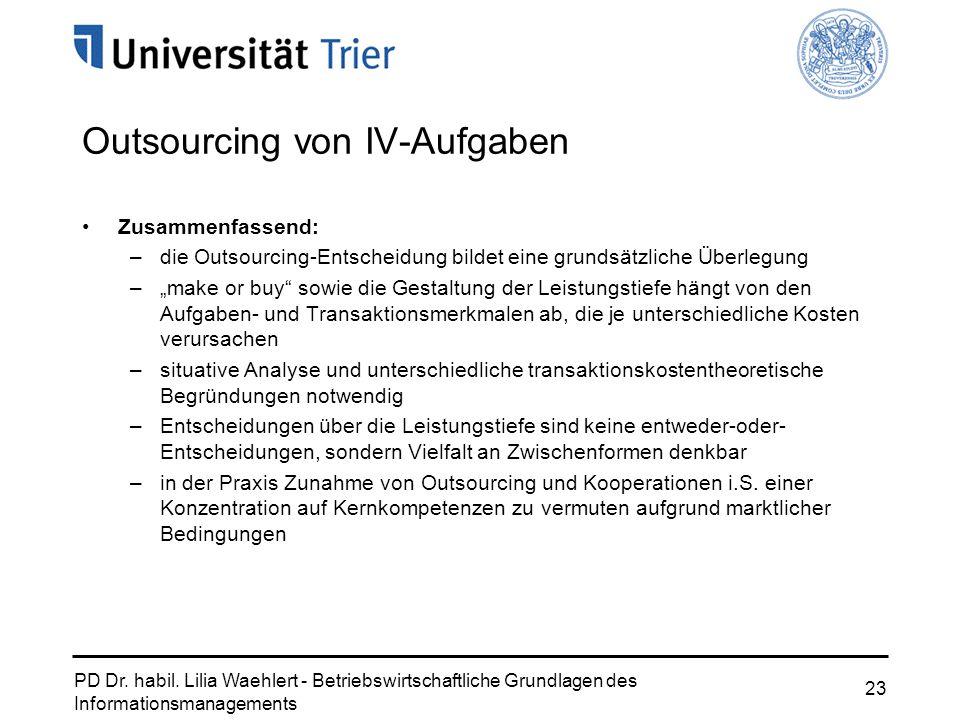PD Dr. habil. Lilia Waehlert - Betriebswirtschaftliche Grundlagen des Informationsmanagements 23 Outsourcing von IV-Aufgaben Zusammenfassend: –die Out