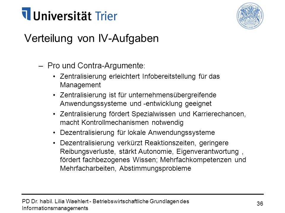PD Dr. habil. Lilia Waehlert - Betriebswirtschaftliche Grundlagen des Informationsmanagements 36 Verteilung von IV-Aufgaben –Pro und Contra-Argumente