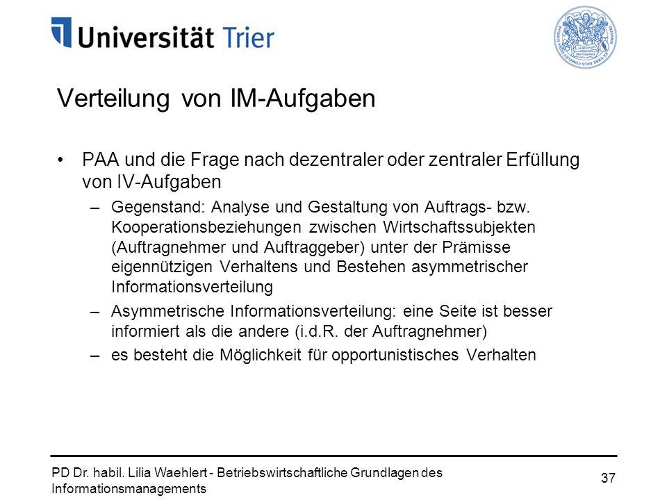 PD Dr. habil. Lilia Waehlert - Betriebswirtschaftliche Grundlagen des Informationsmanagements 37 Verteilung von IM-Aufgaben PAA und die Frage nach dez