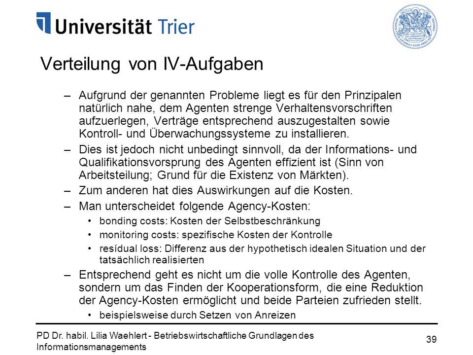 PD Dr. habil. Lilia Waehlert - Betriebswirtschaftliche Grundlagen des Informationsmanagements 39 Verteilung von IV-Aufgaben –Aufgrund der genannten Pr