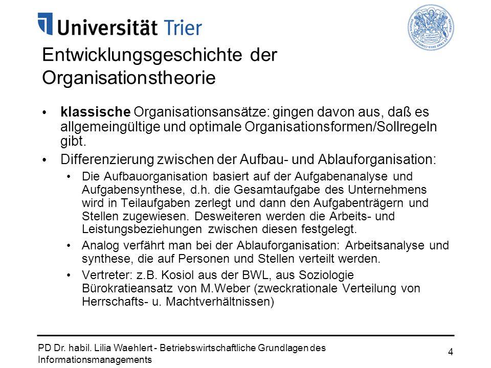 PD Dr. habil. Lilia Waehlert - Betriebswirtschaftliche Grundlagen des Informationsmanagements 4 Entwicklungsgeschichte der Organisationstheorie klassi
