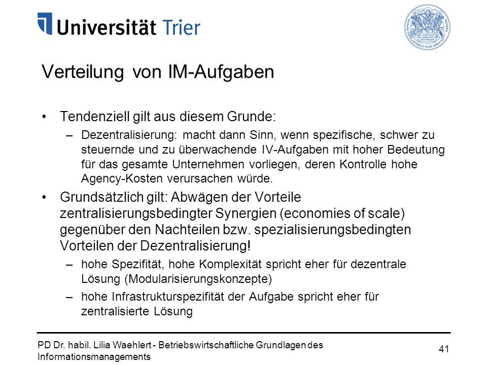 PD Dr. habil. Lilia Waehlert - Betriebswirtschaftliche Grundlagen des Informationsmanagements 41 Verteilung von IM-Aufgaben Tendenziell gilt aus diese