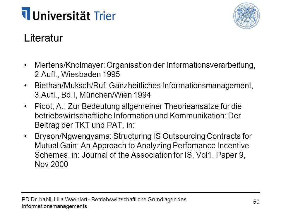 PD Dr. habil. Lilia Waehlert - Betriebswirtschaftliche Grundlagen des Informationsmanagements 50 Literatur Mertens/Knolmayer: Organisation der Informa