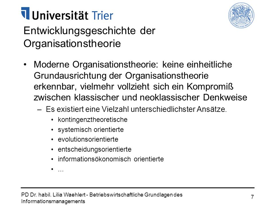 PD Dr. habil. Lilia Waehlert - Betriebswirtschaftliche Grundlagen des Informationsmanagements 7 Entwicklungsgeschichte der Organisationstheorie Modern