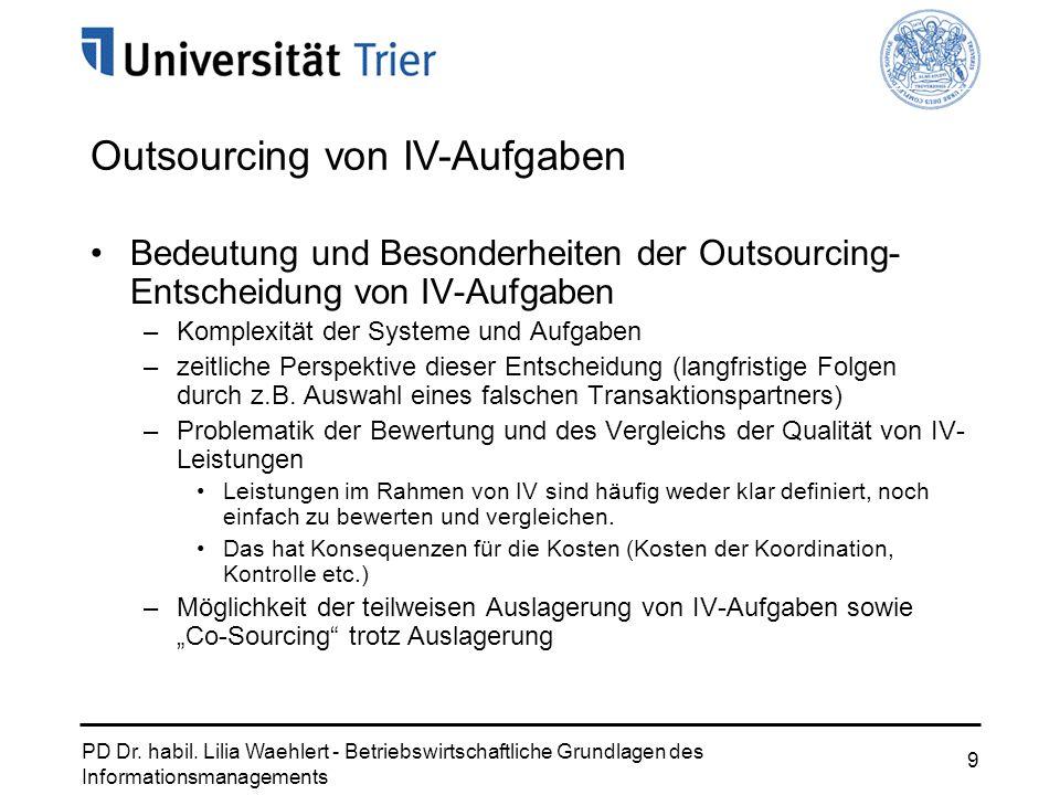 PD Dr. habil. Lilia Waehlert - Betriebswirtschaftliche Grundlagen des Informationsmanagements 9 Bedeutung und Besonderheiten der Outsourcing- Entschei