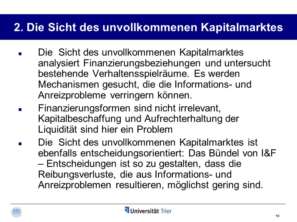 10 2. Die Sicht des unvollkommenen Kapitalmarktes Die Sicht des unvollkommenen Kapitalmarktes analysiert Finanzierungsbeziehungen und untersucht beste