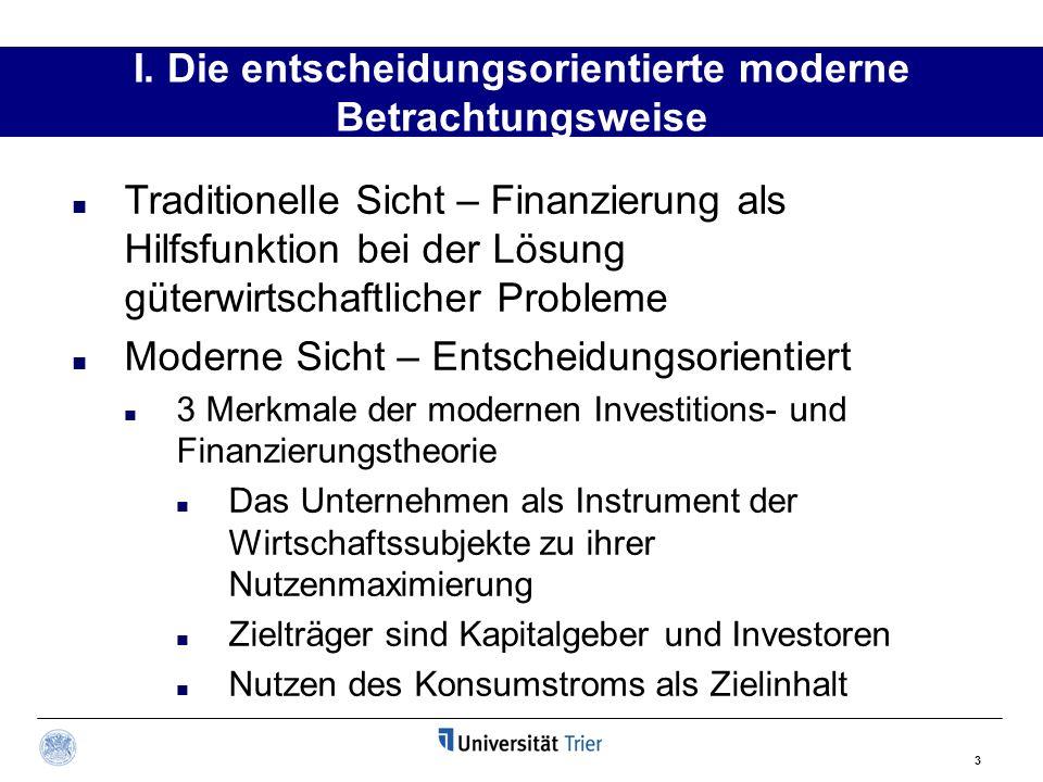 3 I. Die entscheidungsorientierte moderne Betrachtungsweise Traditionelle Sicht – Finanzierung als Hilfsfunktion bei der Lösung güterwirtschaftlicher