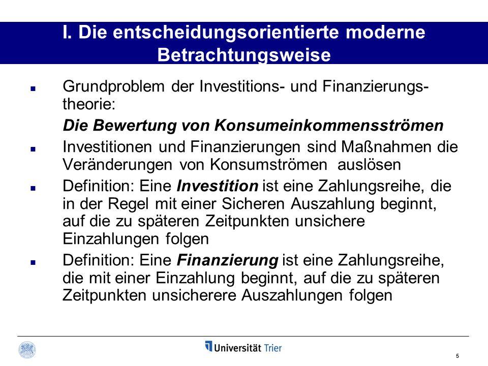 5 I. Die entscheidungsorientierte moderne Betrachtungsweise Grundproblem der Investitions- und Finanzierungs- theorie: Die Bewertung von Konsumeinkomm