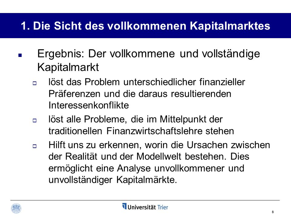 8 1. Die Sicht des vollkommenen Kapitalmarktes Ergebnis: Der vollkommene und vollständige Kapitalmarkt löst das Problem unterschiedlicher finanzieller