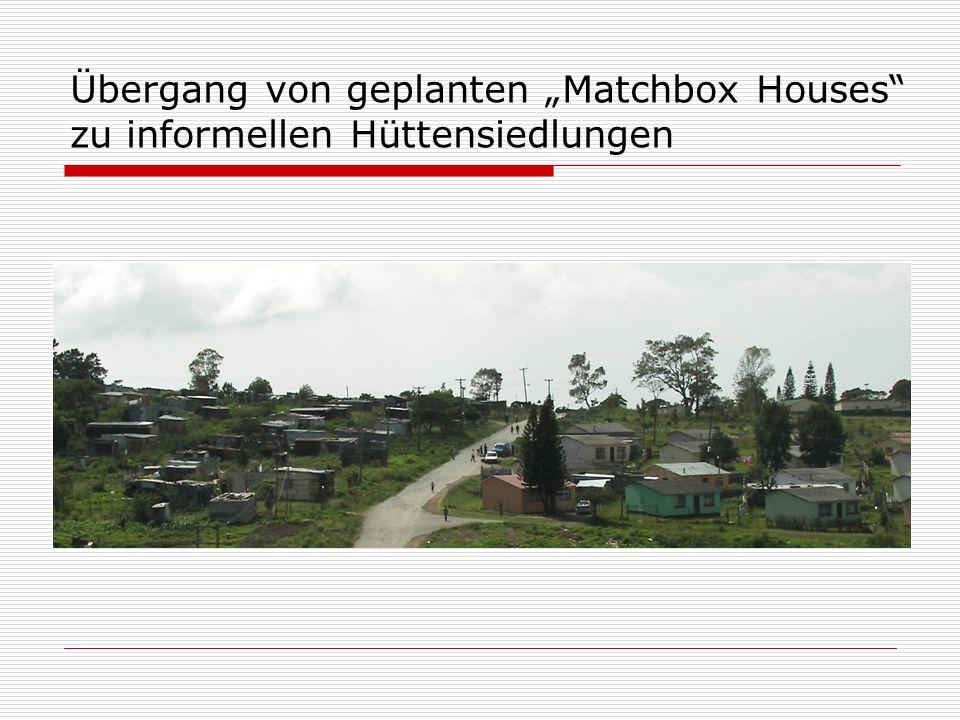 Übergang von geplanten Matchbox Houses zu informellen Hüttensiedlungen