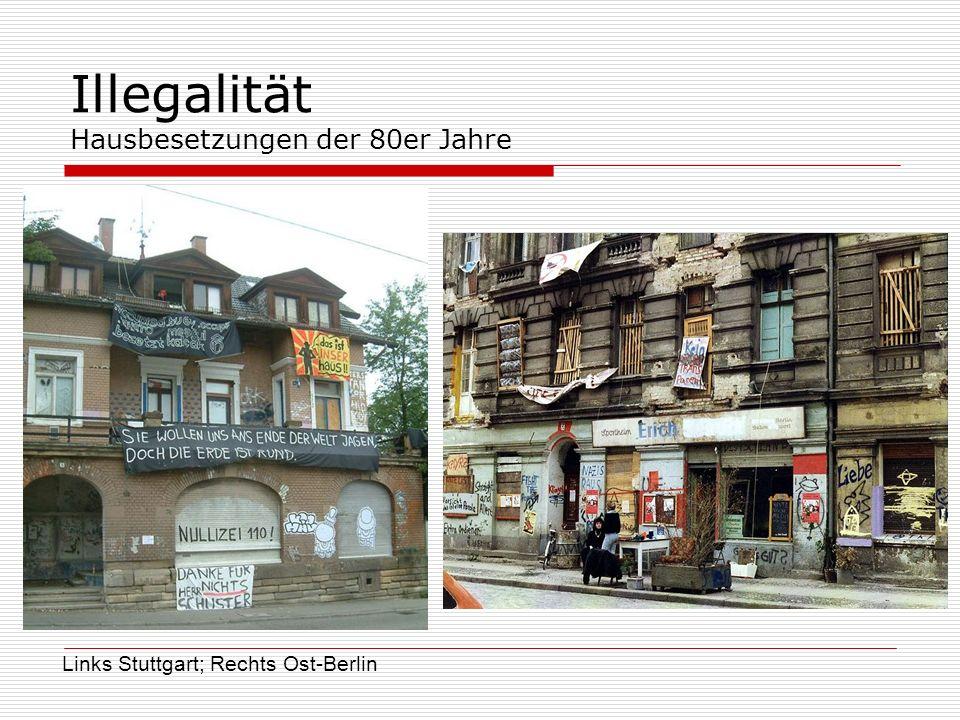 Illegalität Hausbesetzungen der 80er Jahre Links Stuttgart; Rechts Ost-Berlin