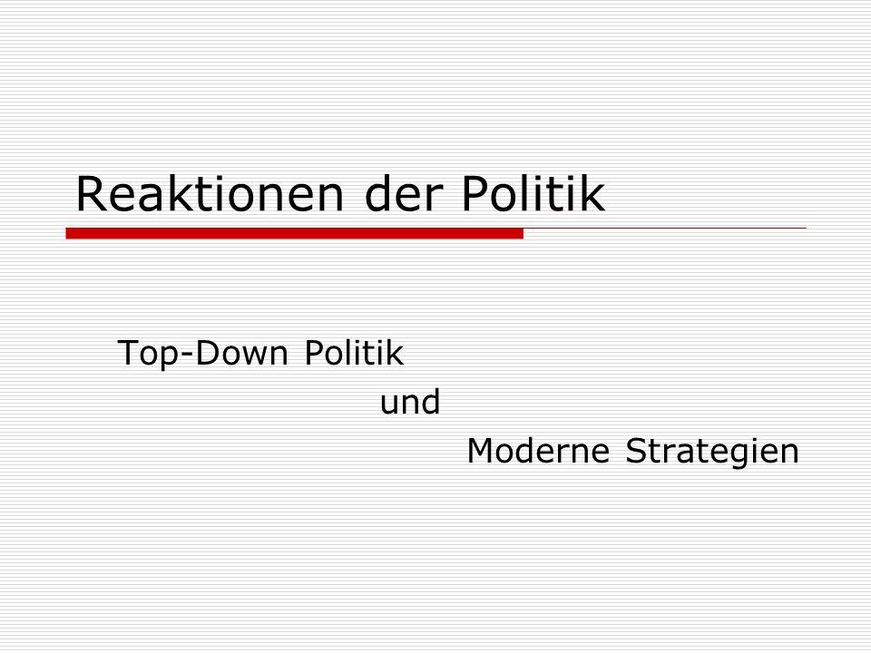 Reaktionen der Politik Top-Down Politik und Moderne Strategien
