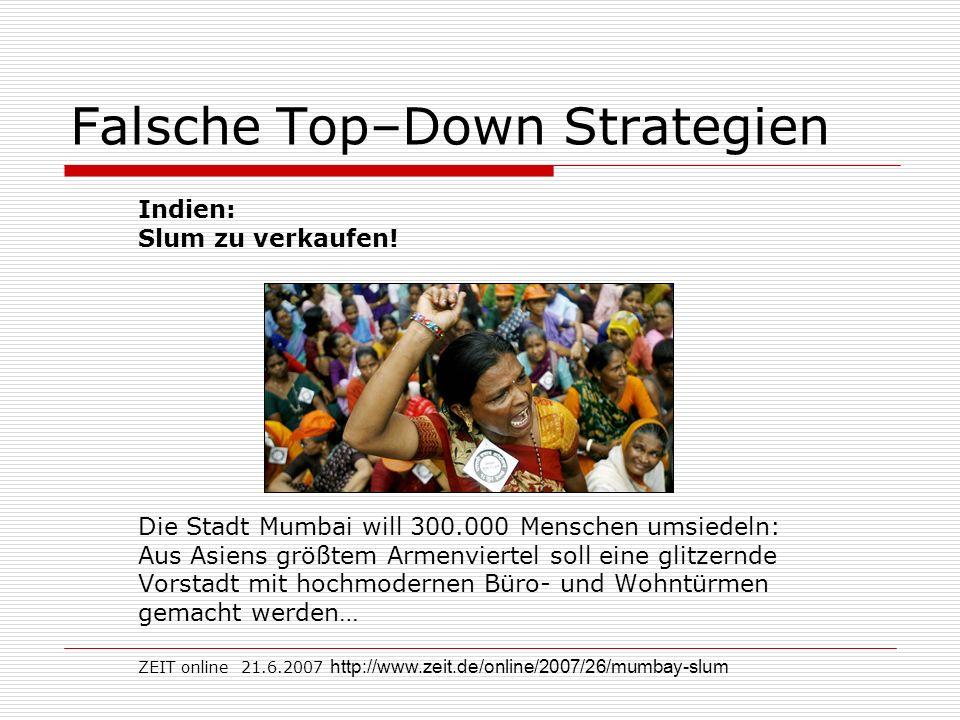 Falsche Top–Down Strategien Indien: Slum zu verkaufen! Die Stadt Mumbai will 300.000 Menschen umsiedeln: Aus Asiens größtem Armenviertel soll eine gli