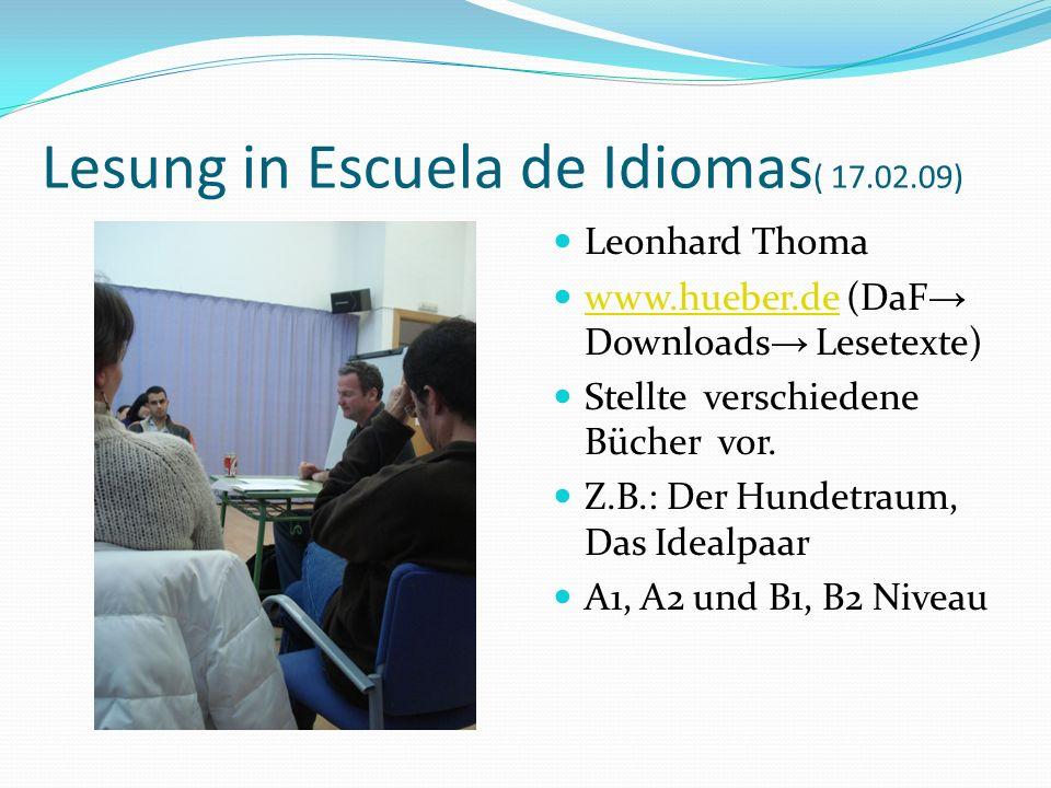 Lesung in Escuela de Idiomas ( 17.02.09) Leonhard Thoma www.hueber.de (DaF Downloads Lesetexte) www.hueber.de Stellte verschiedene Bücher vor. Z.B.: D