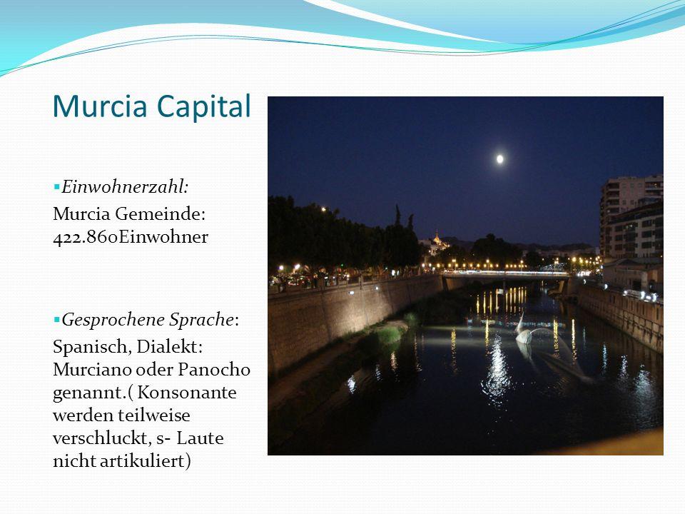 Murcia Capital Einwohnerzahl: Murcia Gemeinde: 422.860Einwohner Gesprochene Sprache: Spanisch, Dialekt: Murciano oder Panocho genannt.( Konsonante wer