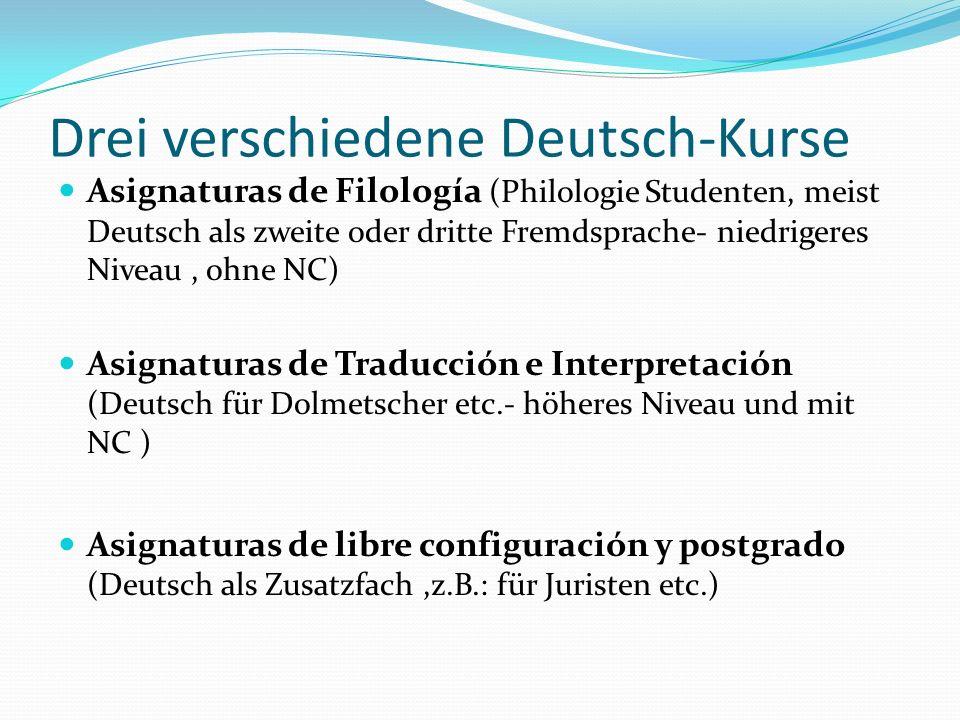 Drei verschiedene Deutsch-Kurse Asignaturas de Filología (Philologie Studenten, meist Deutsch als zweite oder dritte Fremdsprache- niedrigeres Niveau,