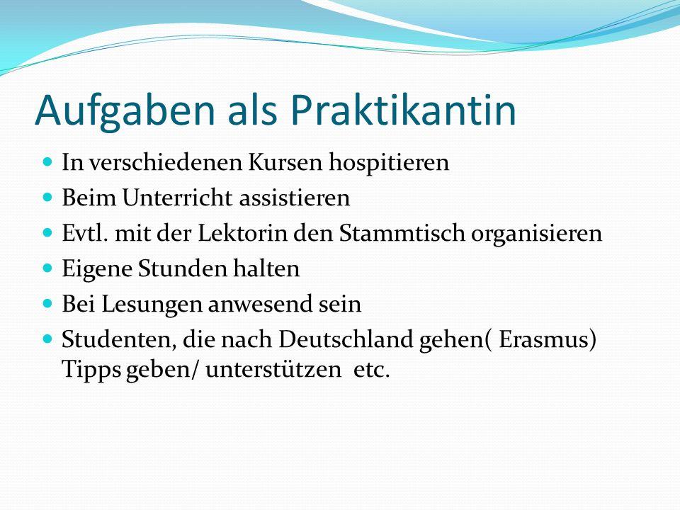 Aufgaben als Praktikantin In verschiedenen Kursen hospitieren Beim Unterricht assistieren Evtl. mit der Lektorin den Stammtisch organisieren Eigene St