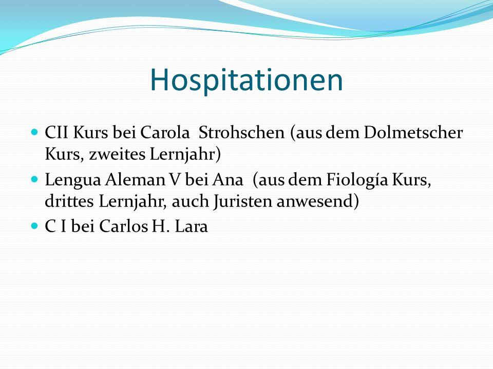 Hospitationen CII Kurs bei Carola Strohschen (aus dem Dolmetscher Kurs, zweites Lernjahr) Lengua Aleman V bei Ana (aus dem Fiología Kurs, drittes Lern