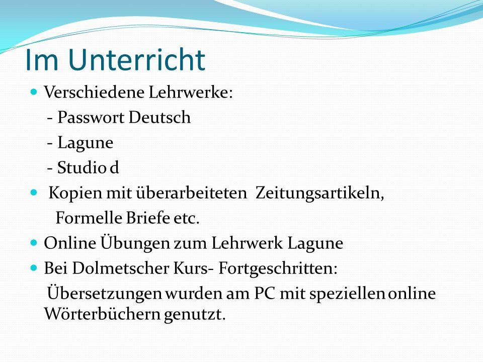 Im Unterricht Verschiedene Lehrwerke: - Passwort Deutsch - Lagune - Studio d Kopien mit überarbeiteten Zeitungsartikeln, Formelle Briefe etc. Online Ü
