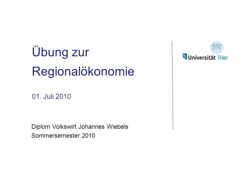 Übung zur Regionalökonomie 01. Juli 2010 Diplom Volkswirt Johannes Wiebels Sommersemester 2010
