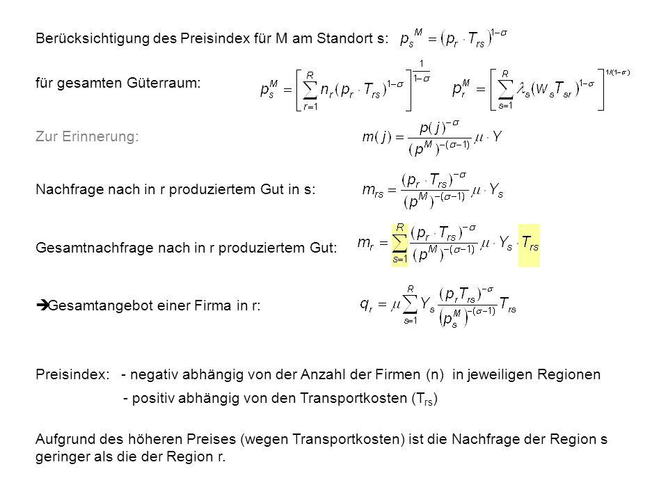 Berücksichtigung des Preisindex für M am Standort s: für gesamten Güterraum: Zur Erinnerung: Nachfrage nach in r produziertem Gut in s: Gesamtnachfrag