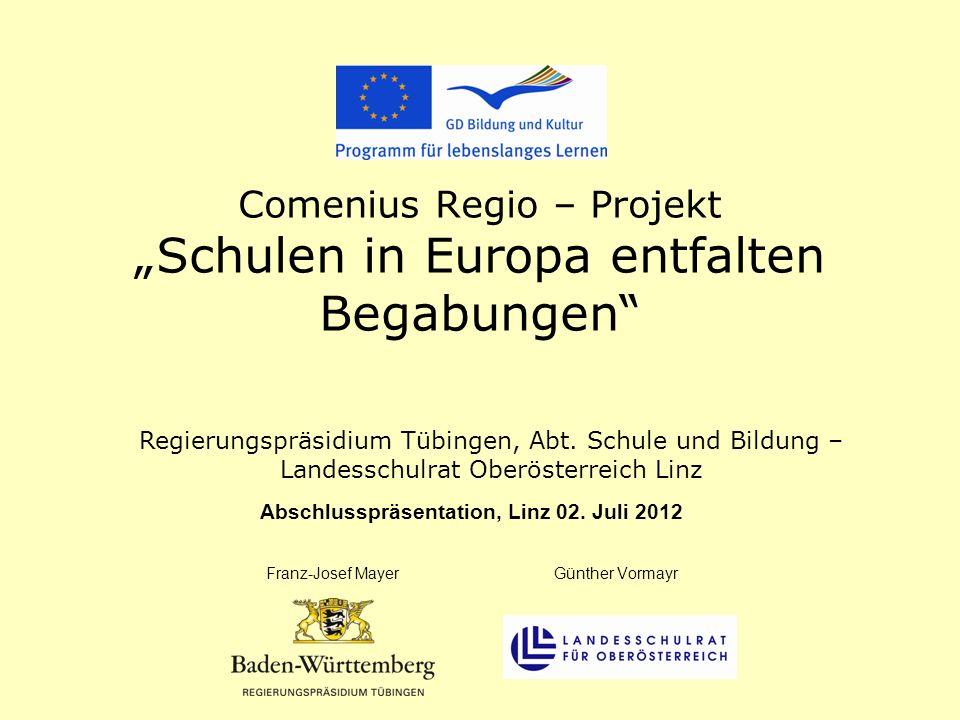 Comenius Regio – Projekt Schulen in Europa entfalten Begabungen Abschlusspräsentation, Linz 02. Juli 2012 Franz-Josef MayerGünther Vormayr Regierungsp
