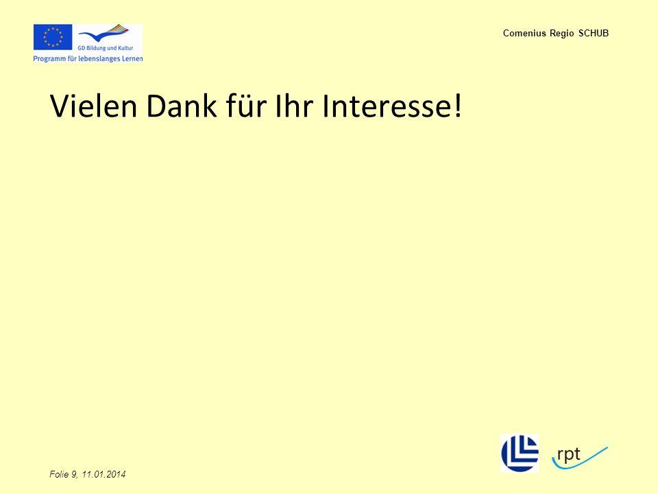 Folie 9, 11.01.2014 Comenius Regio SCHUB Vielen Dank für Ihr Interesse!