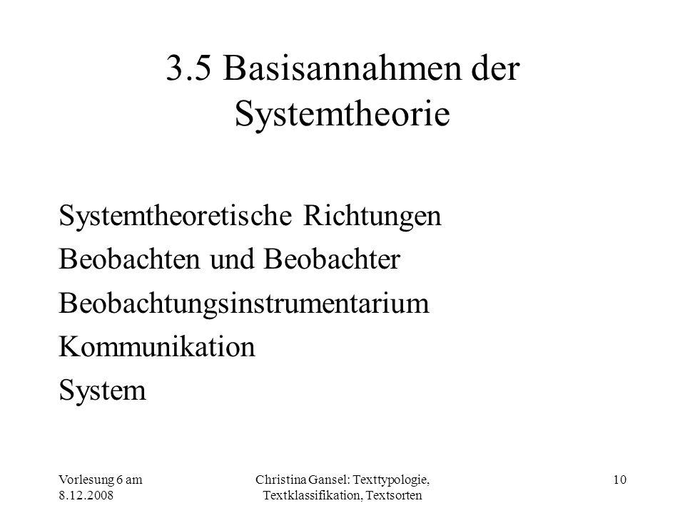 Vorlesung 6 am 8.12.2008 Christina Gansel: Texttypologie, Textklassifikation, Textsorten 10 3.5 Basisannahmen der Systemtheorie Systemtheoretische Ric