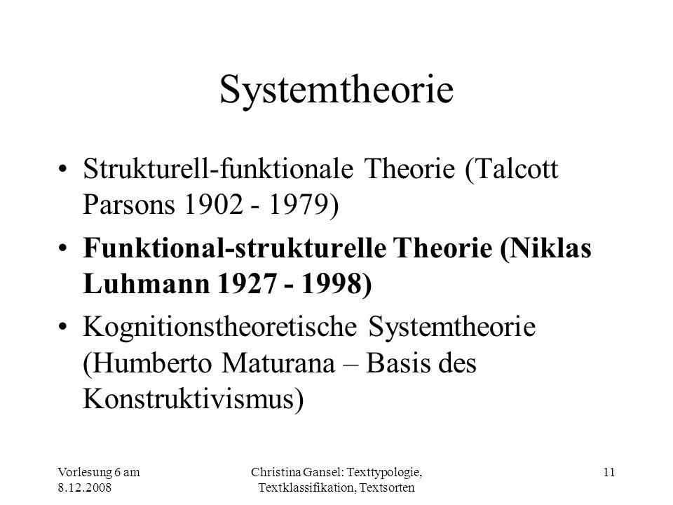 Vorlesung 6 am 8.12.2008 Christina Gansel: Texttypologie, Textklassifikation, Textsorten 11 Systemtheorie Strukturell-funktionale Theorie (Talcott Par