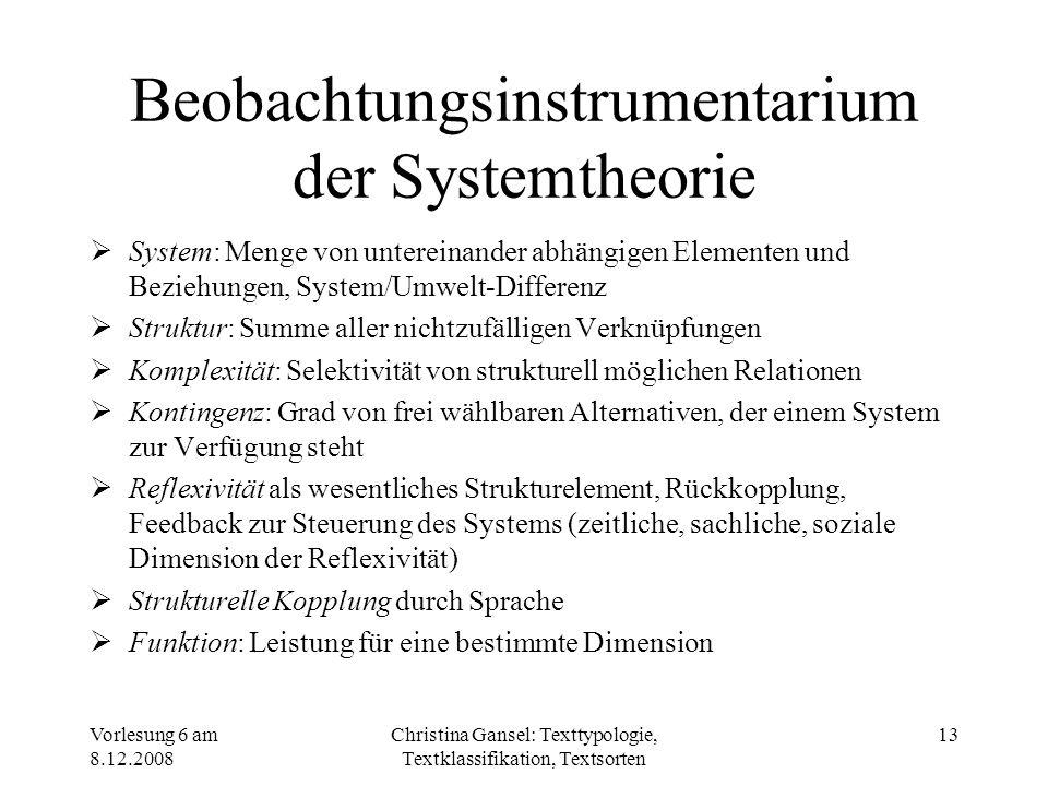 Vorlesung 6 am 8.12.2008 Christina Gansel: Texttypologie, Textklassifikation, Textsorten 13 Beobachtungsinstrumentarium der Systemtheorie System: Meng