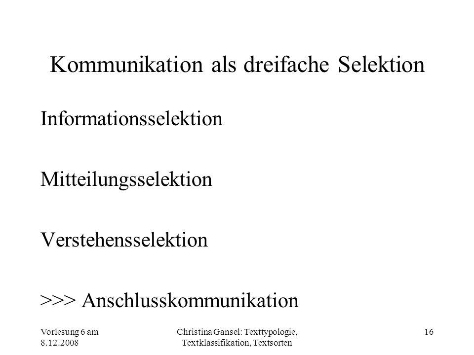 Vorlesung 6 am 8.12.2008 Christina Gansel: Texttypologie, Textklassifikation, Textsorten 16 Kommunikation als dreifache Selektion Informationsselektio