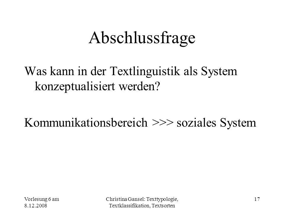 Vorlesung 6 am 8.12.2008 Christina Gansel: Texttypologie, Textklassifikation, Textsorten 17 Abschlussfrage Was kann in der Textlinguistik als System k