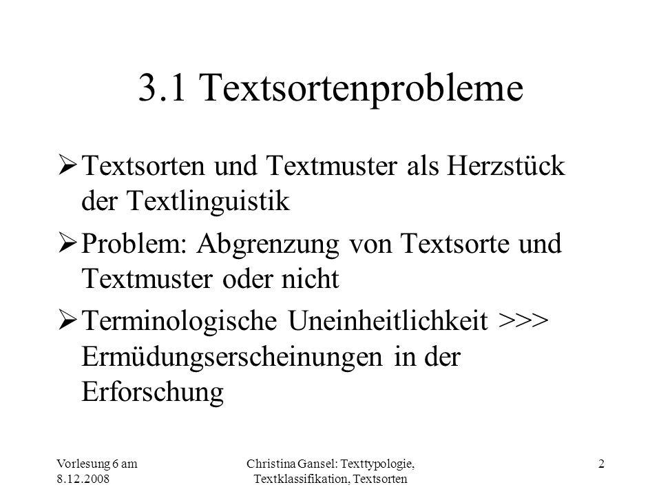 Vorlesung 6 am 8.12.2008 Christina Gansel: Texttypologie, Textklassifikation, Textsorten 2 3.1 Textsortenprobleme Textsorten und Textmuster als Herzst