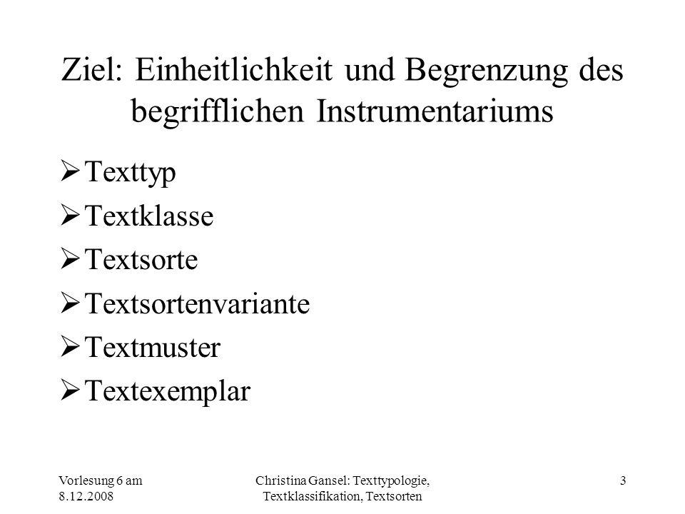 Vorlesung 6 am 8.12.2008 Christina Gansel: Texttypologie, Textklassifikation, Textsorten 3 Ziel: Einheitlichkeit und Begrenzung des begrifflichen Inst