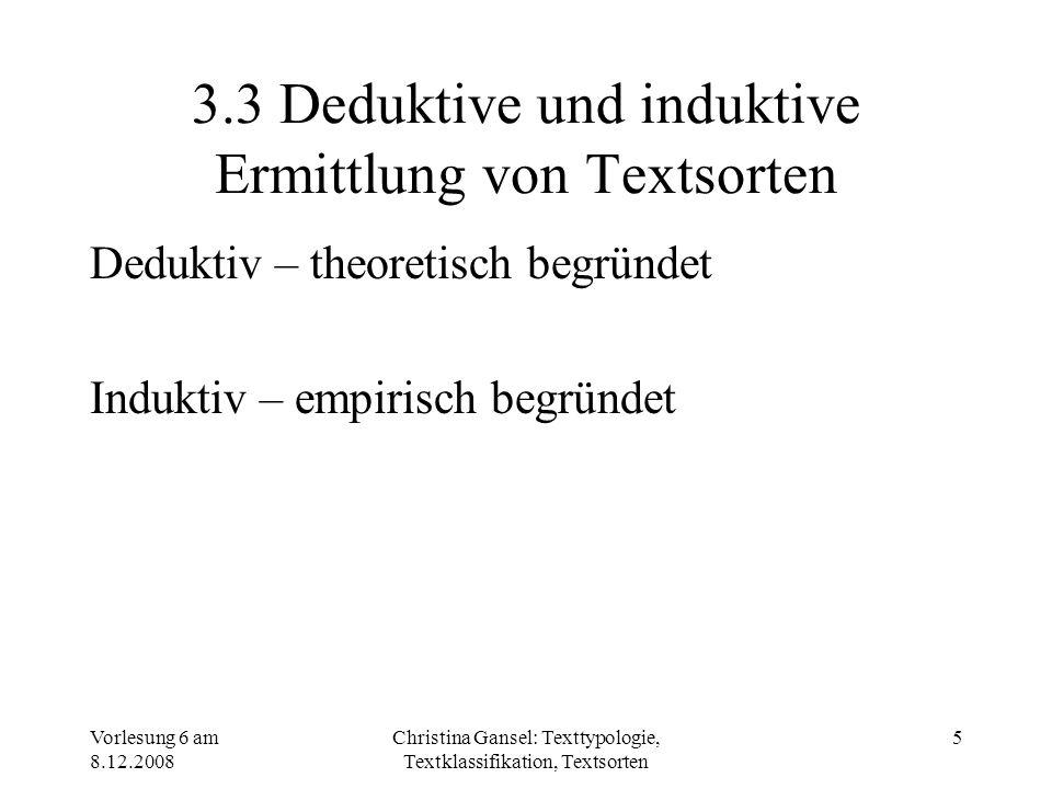 Vorlesung 6 am 8.12.2008 Christina Gansel: Texttypologie, Textklassifikation, Textsorten 5 3.3 Deduktive und induktive Ermittlung von Textsorten Deduk