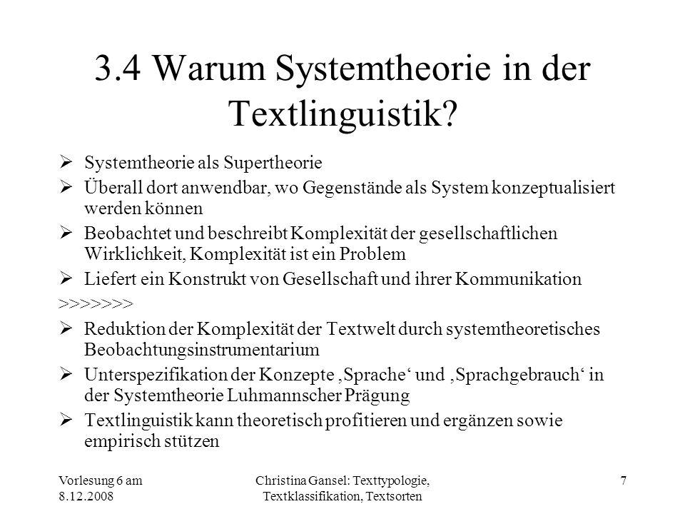 Vorlesung 6 am 8.12.2008 Christina Gansel: Texttypologie, Textklassifikation, Textsorten 7 3.4 Warum Systemtheorie in der Textlinguistik? Systemtheori