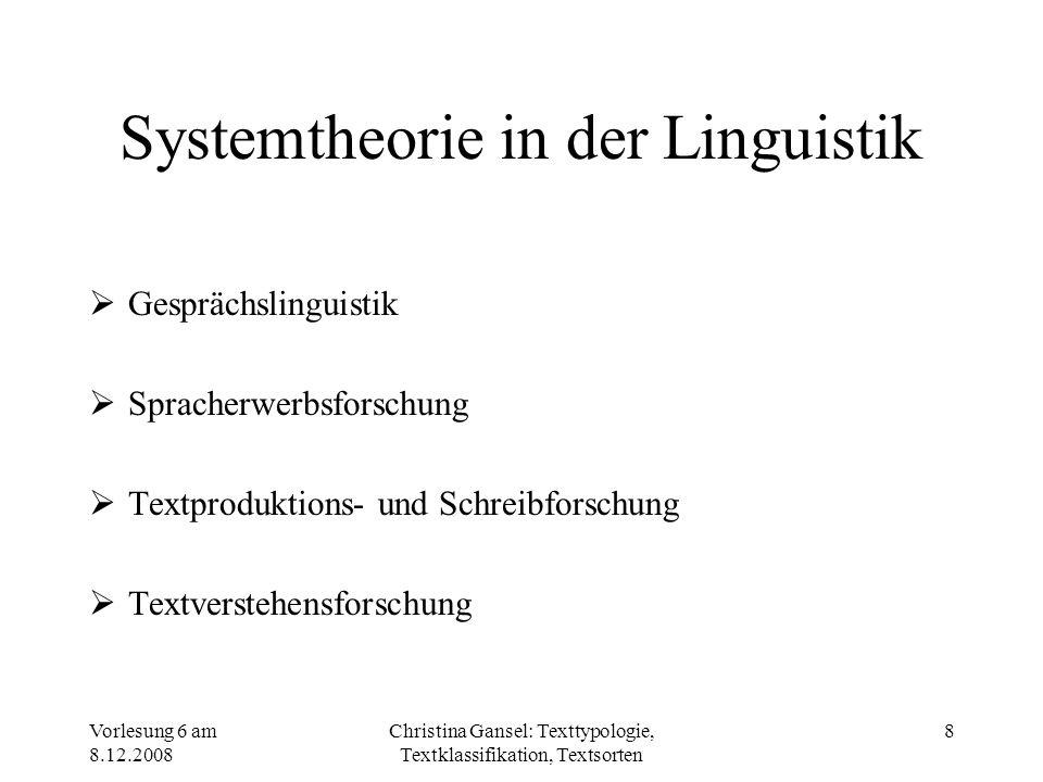 Vorlesung 6 am 8.12.2008 Christina Gansel: Texttypologie, Textklassifikation, Textsorten 8 Systemtheorie in der Linguistik Gesprächslinguistik Sprache