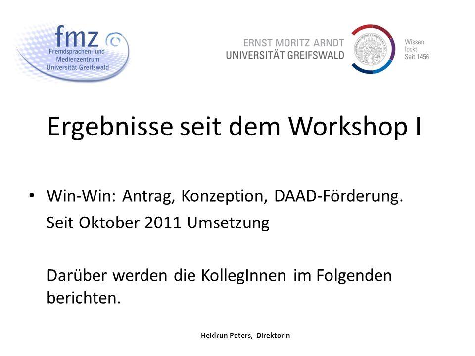 Heidrun Peters, Direktorin Ergebnisse seit dem Workshop I Win-Win: Antrag, Konzeption, DAAD-Förderung.