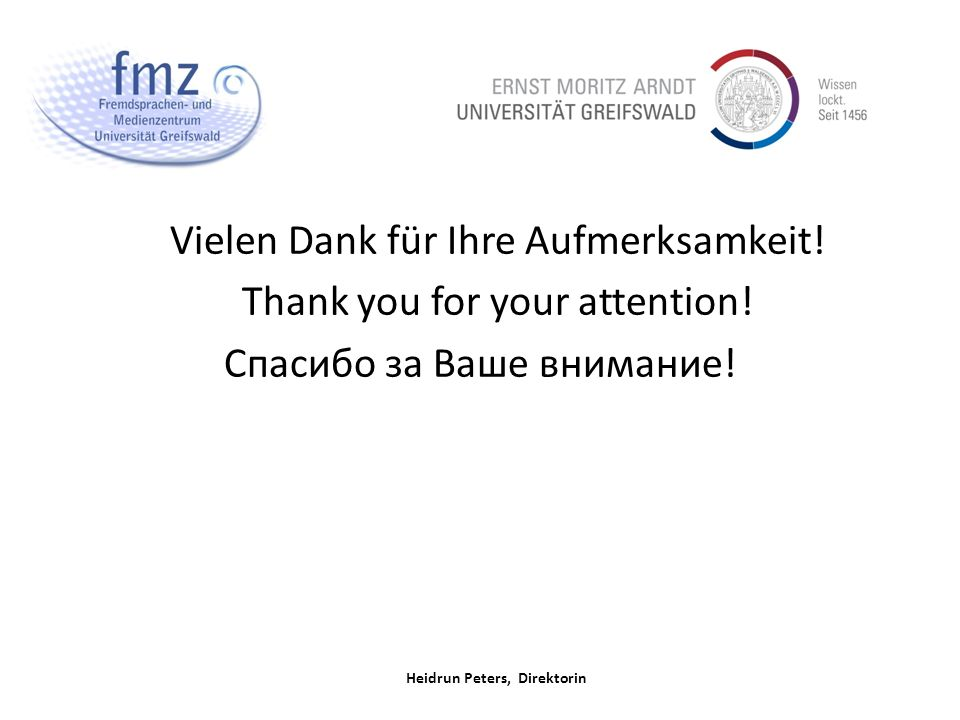 Heidrun Peters, Direktorin Vielen Dank für Ihre Aufmerksamkeit! Thank you for your attention! Спасибо за Ваше внимание!
