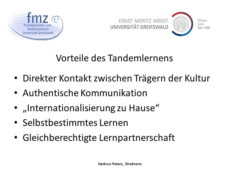 Heidrun Peters, Direktorin Vorteile des Tandemlernens Direkter Kontakt zwischen Trägern der Kultur Authentische Kommunikation Internationalisierung zu Hause Selbstbestimmtes Lernen Gleichberechtigte Lernpartnerschaft