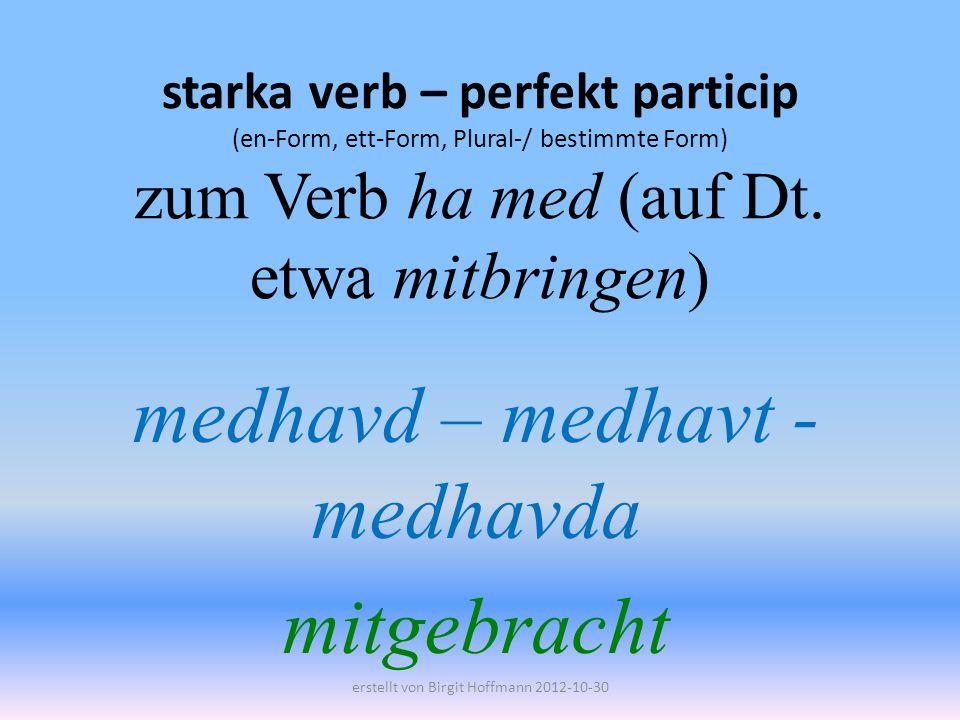 starka verb – perfekt particip (en-Form, ett-Form, Plural-/ bestimmte Form) zum Verb ha med (auf Dt.