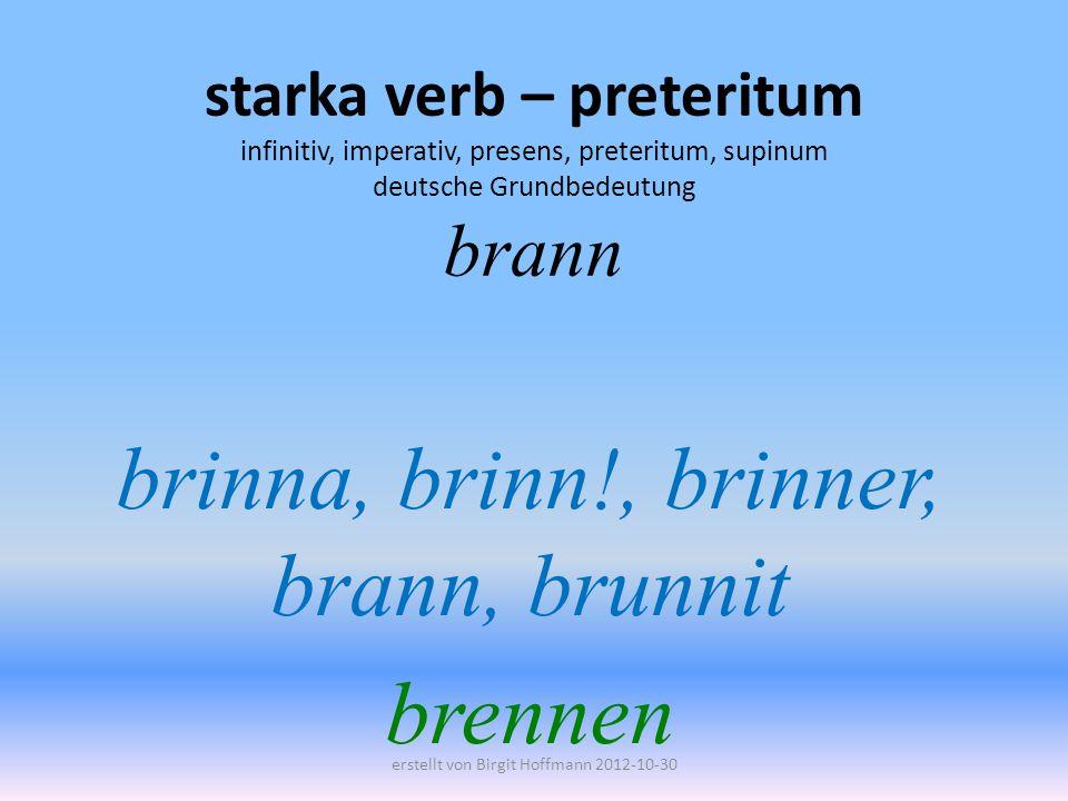 starka verb – preteritum infinitiv, imperativ, presens, preteritum, supinum deutsche Grundbedeutung bar bära, bär!, bär, bar, burit tragen erstellt von Birgit Hoffmann 2012-10-30