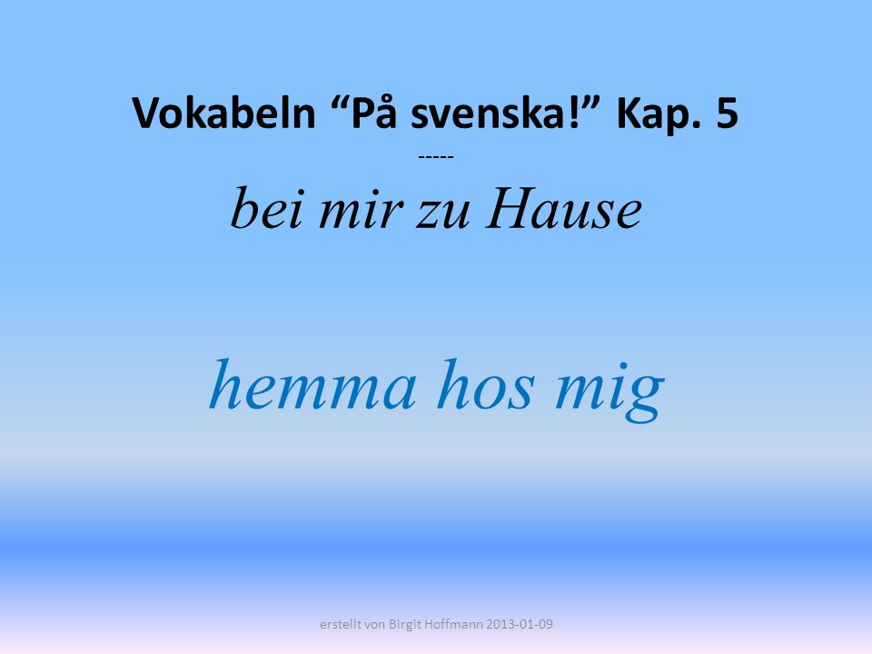 Vokabeln På svenska! Kap. 5 ----- bei mir zu Hause hemma hos mig erstellt von Birgit Hoffmann 2013-01-09