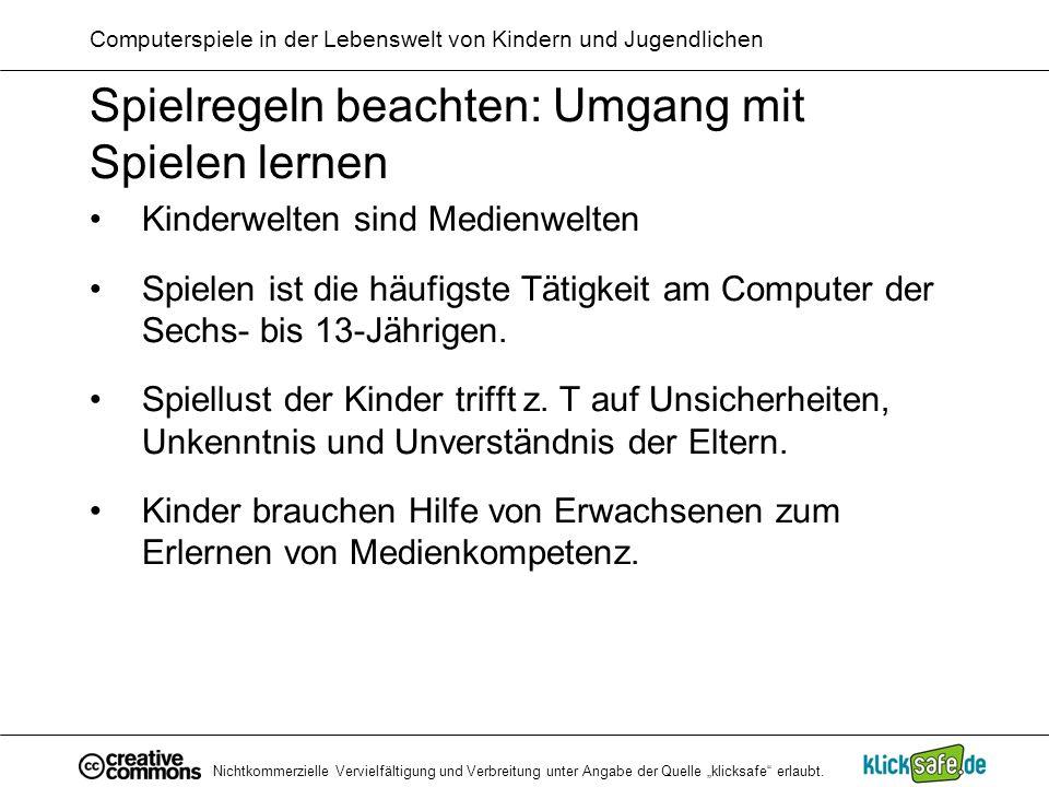 Nichtkommerzielle Vervielfältigung und Verbreitung unter Angabe der Quelle klicksafe erlaubt. Spielregeln beachten: Umgang mit Spielen lernen Kinderwe
